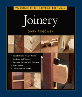 The Complete Illustrated Guide to Joinery - Gary Rogowski book