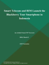 Smart Telecom And RIM Launch The Blackberry Tour Smartphone In Indonesia