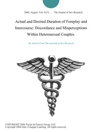 ACTUAL AND DESIRED DURATION OF FOREPLAY AND INTERCOURSE: DISCORDANCE AND MISPERCEPTIONS WITHIN HETEROSEXUAL COUPLES.