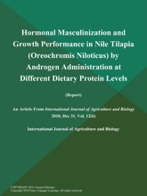 Hormonal Masculinization And Growth Performance In Nile Tilapia (Oreochromis Niloticus) By Androgen Administration At Different Dietary Protein Levels (Report)