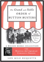 The Grand and Noble Order of Button Busters: A Side Degree for the use of Secret Societies, the object of which is to Revive Interest in the Meetings, Increase the Attendance and Furnish Entertainment for the Members