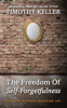 The Freedom of Self-Forgetfulness - Timothy Keller