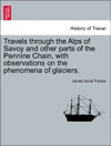 Travels Through The Alps Of Savoy And Other Parts Of The Pennine Chain With Observations On The Phenomena Of Glaciers
