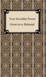 Your Invisible Power Working Principles And Concrete Examples In Applied Mental Science