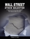 Wall Street Stock Selector  A Review Of The Stock Market With Rules And Methods For Selecting Stocks