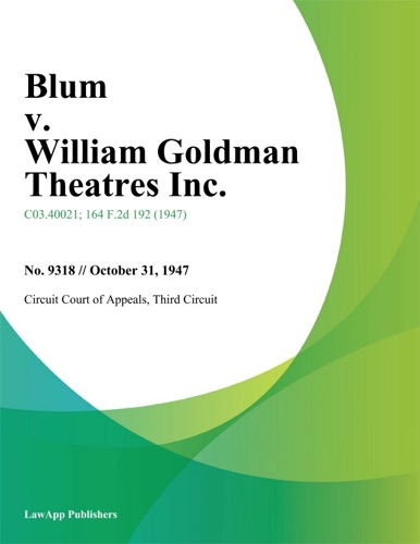 Circuit Court of Appeals, Third Circuit - Blum v. William Goldman Theatres Inc.