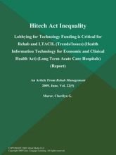 Hitech Act Inequality; Lobbying For Technology Funding Is Critical For Rehab And LTACH (Trends/Issues) (Health Information Technology For Economic And Clinical Health Act) (Long Term Acute Care Hospitals) (Report)