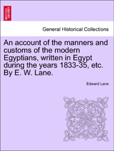 An account of the manners and customs of the modern Egyptians, written in Egypt during the years 1833-35, etc. By E. W. Lane. da Edward Lane