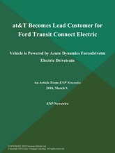 AT&T Becomes Lead Customer for Ford Transit Connect Electric; Vehicle is Powered by Azure Dynamics Forcedrivetm Electric Drivetrain