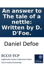 An Answer To The Tale Of A Nettle: Written By D. D'Foe.
