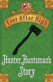 Ever After High Hunter Huntsman S Story