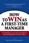 How To WIN As A First-Time Manager The Challenges Facing Talent Management When Moving From Co-Worker To Boss
