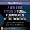 A Very Brief History Of Fungal Contamination Of Our Foodstock Ergot And Witchcraft To The Great Potato Blight Famine
