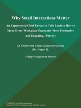 Why Small Interactions Matter; An Experienced Chief Executive Tells Leaders How To Make Every Workplace Encounter More Productive And Engaging (Survey)