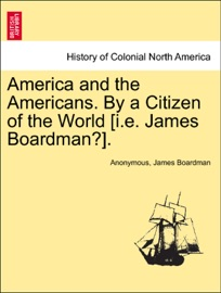 America And The Americans By A Citizen Of The World I E James Boardman