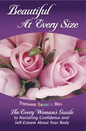 Beautiful At Every Size The Every Woman S Guide To Nurturing Confidence Self Esteem About Your Body