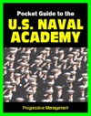 21st Century Pocket Guide To The US Naval Academy At Annapolis USNA Programs Admissions Cadet Life History