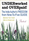 UNDERWORKED  OVERPAID The Indie Authors Freedom From Nine-to-Five Guide