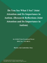 Do You See What I See? Joint Attention And Its Importance In Autism (Research Reflections: Joint Attention And Its Importance In Autism)