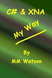 C# & XNA My Way - MM Watson