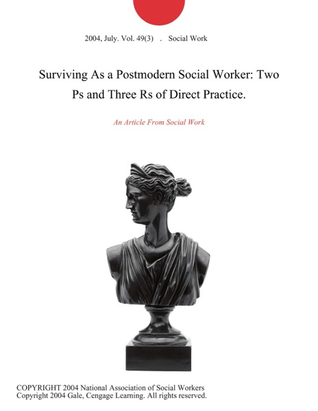 Surviving As a Postmodern Social Worker: Two Ps and Three Rs of Direct Practice.