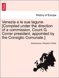 Venezia E Le Sue Lagune Compiled Under The Direction Of A Commission Count G Correr President Appointed By The Consiglio Comunale Volume Secondo