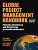 Global Project Management Handbook: Planning, Organizing and Controlling International Projects, Second Edition : Planning, Organizing, and Controlling International Projects