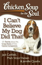 Chicken Soup for the Soul: I Can't Believe My Dog Did That! book