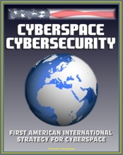 Cyberspace Cybersecurity: First American International Strategy For Cyberspace, White House And GAO Reports And Documents, Internet Data Security Protection, International Web Standards