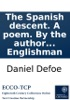 The Spanish Descent. A Poem. By The Author Of The True-born Englishman