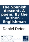 The Spanish Descent A Poem By The Author Of The True-born Englishman