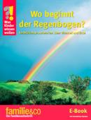 Was Kinder wissen wollen – Wo beginnt der Regenbogen?