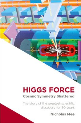 Higgs Force: Cosmic Symmetry Shattered - Nicholas Mee book