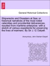 Shipwrecks And Disasters At Sea Historical Narratives Of The Most Noted Calamities And Providential Deliverances Resulted From Maritime Enterprize With A Sketch Of Various Expedients For Preserving The Lives Of Mariners Vol III