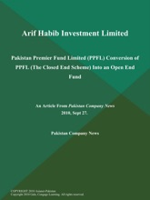 Arif Habib Investment Limited: Pakistan Premier Fund Limited (PPFL) Conversion of PPFL (The Closed End Scheme) Into an Open End Fund