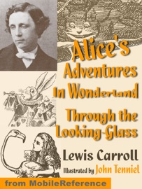 Alice S Adventures In Wonderland And Through The Looking Glass Illustrated