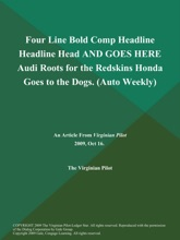 Four Line Bold Comp Headline Headline Head AND GOES HERE Audi Roots for the Redskins Honda Goes to the Dogs (Auto Weekly)
