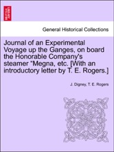 """Journal Of An Experimental Voyage Up The Ganges, On Board The Honorable Company's Steamer """"Megna, Etc. [With An Introductory Letter By T. E. Rogers.]"""