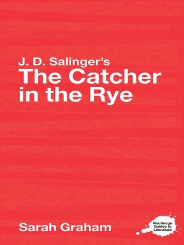 J.D. Salinger's The Catcher in the Rye - Sarah Graham - Sarah Graham