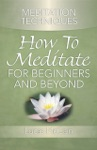 Meditation Techniques How To Meditate For Beginners And Beyond