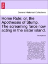 Home Rule Or The Apotheosis Of Stump The Screaming Farce Now Acting In The Sister Island