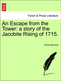 AN ESCAPE FROM THE TOWER: A STORY OF THE JACOBITE RISING OF 1715.