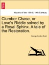 Clumber Chase Or Loves Riddle Solved By A Royal Sphinx A Tale Of The Restoration Vol III