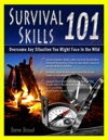 Survival Skills 101 Overcome Any Situation You Might Face In The Wild