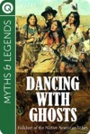 Myths And Legends  Dancing With Ghosts