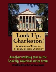Look Up, Charleston! A Walking Tour of Charleston, South Carolina: Business District