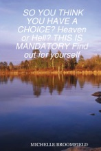 So You Think You Have A Choice  Heaven Or Hell  This Is Mandatory Find Out For Yourself