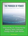 The Paradox Of Power Sino-American Strategic Restraint In An Age Of Vulnerability - China And The US Chinese Nuclear Weapons Space Cyberspace Strategic Power Cyber Warfare
