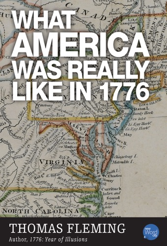 Thomas Fleming - What America Was Really Like In 1776