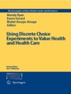 Using Discrete Choice Experiments To Value Health And Health Care